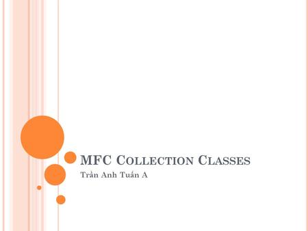MFC C OLLECTION C LASSES Tr ầ n Anh Tu ấ n A. C ONTENTS ( MFC C OLLECTION C LASSES ) Array Introduction Example List Introduction Example Map Introduction.