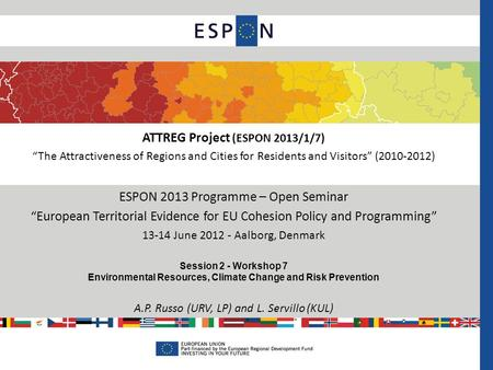 "ESPON 2013 Programme – Open Seminar ""European Territorial Evidence for EU Cohesion Policy and Programming"" 13-14 June 2012 - Aalborg, Denmark Session 2."