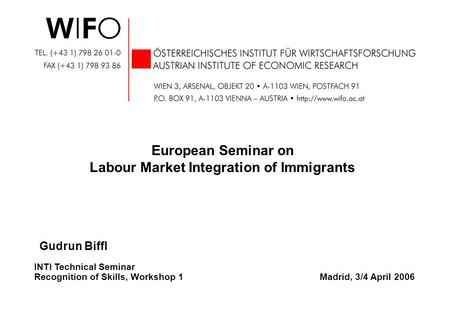 Gudrun Biffl European Seminar on Labour Market Integration of Immigrants INTI Technical Seminar Recognition of Skills, Workshop 1Madrid, 3/4 April 2006.