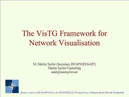 The VisTG Framework for Network Visualisation Based on report to IST-063/RWS-010 by the IST-059/RTG-025 Working Group on Framework for Network Visualisation.