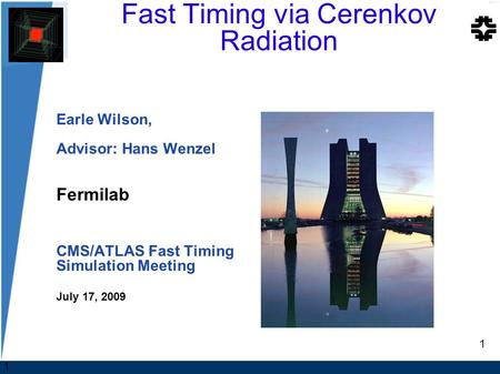 1 Fast Timing via Cerenkov Radiation‏ Earle Wilson, Advisor: Hans Wenzel Fermilab CMS/ATLAS Fast Timing Simulation Meeting July 17, 2009 1.