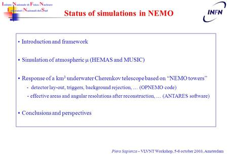 Piera Sapienza – VLVNT Workshop, 5-8 october 2003, Amsterdam Introduction and framework Simulation of atmospheric  (HEMAS and MUSIC) Response of a km.