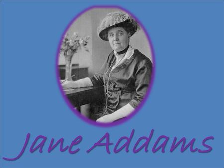 Jane Addams. This woman was horrified by the living conditions the new immigrants to America had to suffer, so in 1889, she turned a run-down house in.