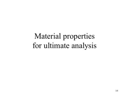 16 Material properties for ultimate analysis. 17 5 Minute Exercise Open Democolumn.ads Run ULS STRENGTH for analysis cases 1 2& 3 Find out where in the.