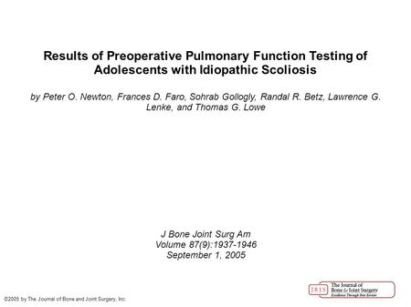 Results of Preoperative Pulmonary Function Testing of Adolescents with Idiopathic Scoliosis by Peter O. Newton, Frances D. Faro, Sohrab Gollogly, Randal.