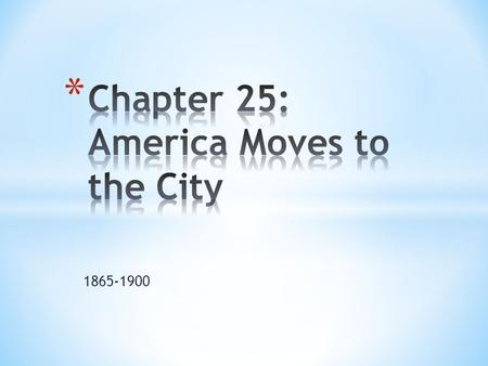 1865-1900. * The Urban Frontier * Describe the first skyscraper. * In what ways were Americans becoming mass commuters? * Why were people drawn to the.