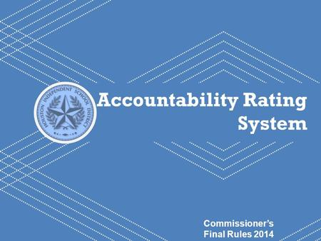 HISD Becoming #GreatAllOver 1 Accountability Rating System Commissioner's Final Rules 2014.