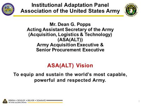 1 Institutional Adaptation Panel Association of the United States Army Mr. Dean G. Popps Acting Assistant Secretary of the Army (Acquisition, Logistics.