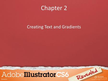 Chapter 2 Creating Text and Gradients. Objectives Create and format text Flow text into an object Position text on a path Create colors and gradients.