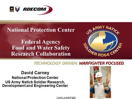 UNCLASSIFIED National Protection Center Federal Agency Food and Water Safety Research Collaboration David Carney National Protection Center US Army Natick.