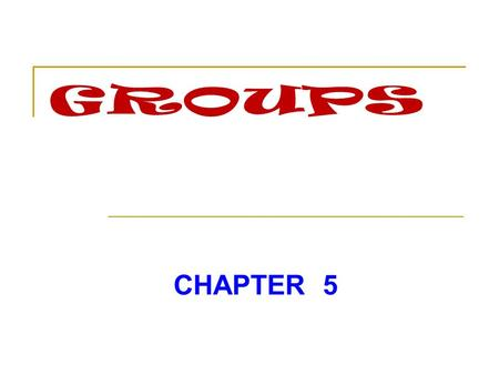 CHAPTER 5. SOCIAL GROUPS  The clusters of people with whom we interact in our daily lives.