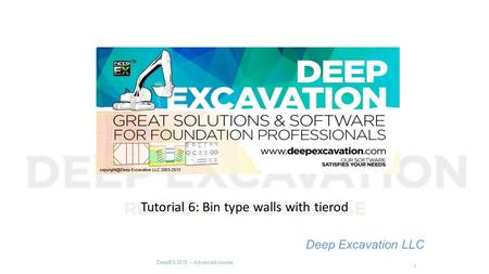 Tutorial 6: Bin type walls with tierod Deep Excavation LLC DeepEX 2015 – Advanced course 1.