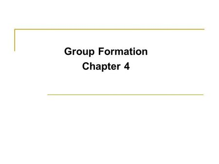 Group Formation Chapter 4. What Factors Determine When a Group Will Form? People Joining with others in a group depends on individuals' personal qualities,