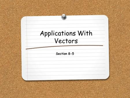 Applications With Vectors Section 8-5. WHAT YOU WILL LEARN: 1.How to solve word problems using vectors and right triangle trigonometry.