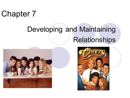 Chapter 7 Developing and Maintaining Relationships.