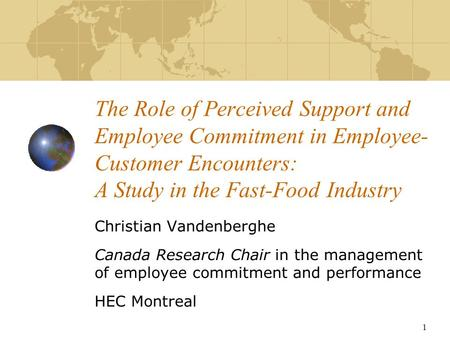1 The Role of Perceived Support and Employee Commitment in Employee- Customer Encounters: A Study in the Fast-Food Industry Christian Vandenberghe Canada.