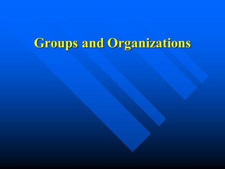 Groups and Organizations. Types of Groups n Primary n Secondary n Reference n Ingroup n Outgroup.