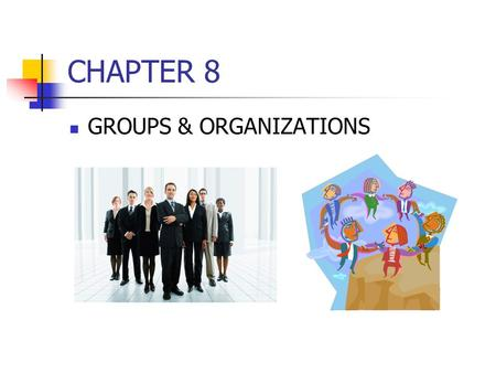 CHAPTER 8 GROUPS & ORGANIZATIONS. AGGREGATE VS. GROUP AGGREGATE SAME TIME & PLACE ONLY NO SHARED VALUES IRREGULAR INTERACTION NO IDENTITY GROUP REGULAR.