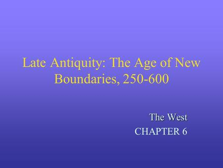 Late Antiquity: The Age of New Boundaries,