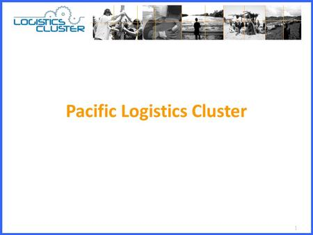 1 Pacific Logistics Cluster. 2 What is Logistics ? Several Definitions… Getting the right thing at the right time in the right place at the right cost…