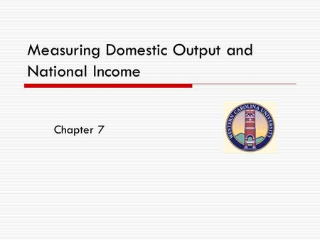 Measuring Domestic Output and National Income Chapter 7.