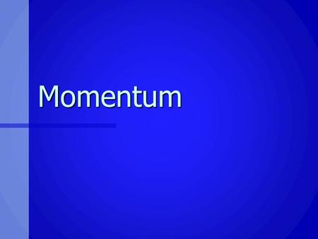 Momentum. Momentum The linear momentum of an object of mass m moving with a velocity v is defined as the product of the mass and the velocity The linear.