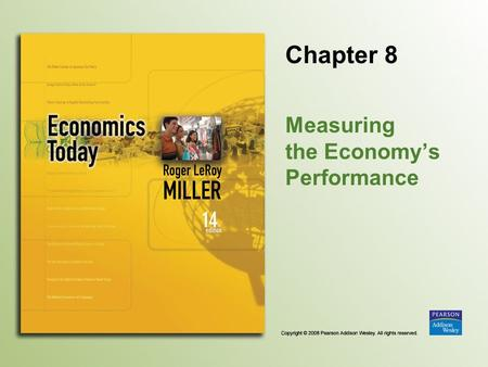 Chapter 8 Measuring the Economy's Performance. Copyright © 2008 Pearson Addison Wesley. All rights reserved. 8-2 Introduction Economists and financial.