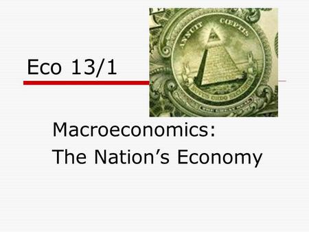 Eco 13/1 Macroeconomics: The Nation's Economy. National Income Accounting  To determine the health of the US economy, economists calculate the national.