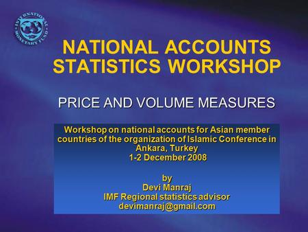 PRICE AND VOLUME MEASURES NATIONAL ACCOUNTS STATISTICS WORKSHOP PRICE AND VOLUME MEASURES Workshop on national accounts for Asian member countries of the.