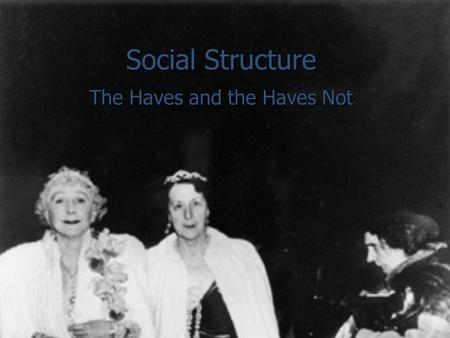 Social Structure The Haves and the Haves Not. Status The position individuals hold in society based on defined characteristics such as gender, race, ethnicity.