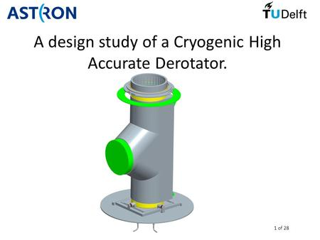 1 of 28 A design study of a Cryogenic High Accurate Derotator.