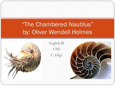 """the chambered nautilus by oliver wendell essay Oliver wendell holmes: and as the author of the """" breakfast-table"""" series of essays among his other works are the poems """"the chambered nautilus."""