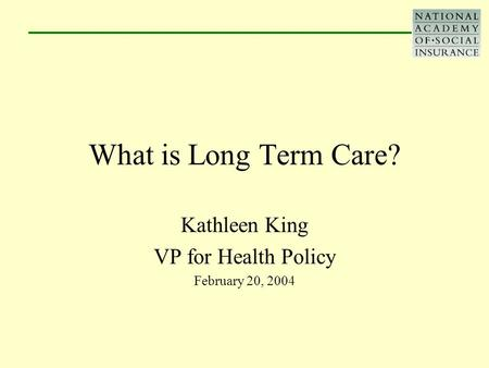 What is Long Term Care? Kathleen King VP for Health Policy February 20, 2004.