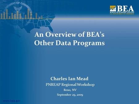 Www.bea.gov An Overview of BEA's Other Data Programs Charles Ian Mead PNREAP Regional Workshop Reno, NV September 29, 2009.