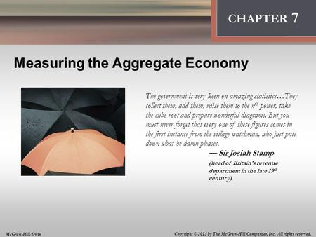 Introduction: Thinking Like an Economist CHAPTER 7 Measuring the Aggregate Economy The government is very keen on amazing statistics…They collect them,