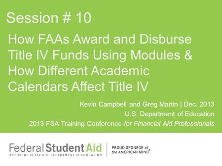 Kevin Campbell and Greg Martin | Dec. 2013 U.S. Department of Education 2013 FSA Training Conference for Financial Aid Professionals How FAAs Award and.