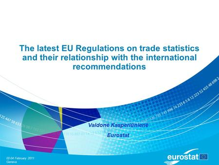 02-04 February 2011 Geneva The latest EU Regulations on trade statistics and their relationship with the international recommendations Valdonė Kasperiūnienė.