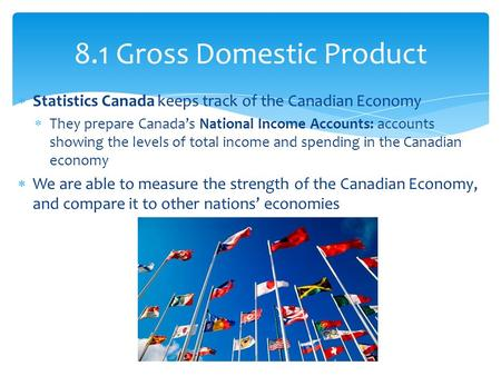  Statistics Canada keeps track of the Canadian Economy  They prepare Canada's National Income Accounts: accounts showing the levels of total income and.