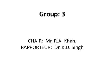 CHAIR: Mr. R.A. Khan, RAPPORTEUR: Dr. K.D. Singh Group: 3.