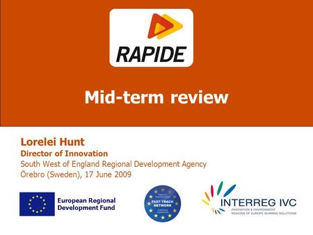 Lorelei Hunt Director of Innovation South West of England Regional Development Agency Örebro (Sweden), 17 June 2009 Mid-term review European Regional Development.