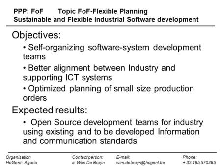 PPP: FoFTopic FoF-Flexible Planning Sustainable and Flexible Industrial Software development Objectives: Self-organizing software-system development teams.