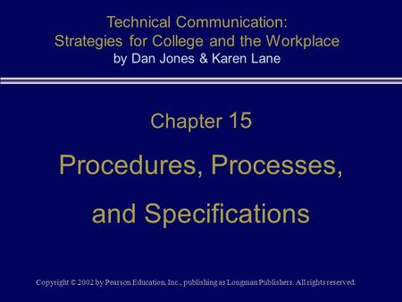 Copyright © 2002 by Pearson Education, Inc., publishing as Longman Publishers. All rights reserved. Chapter 15 Procedures, Processes, and Specifications.