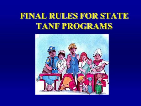FINAL RULES FOR STATE TANF PROGRAMS TIP For additional advice see Dale Carnegie Training® Presentation Guidelines.
