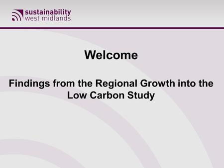 Welcome Findings from the Regional Growth into the Low Carbon Study.