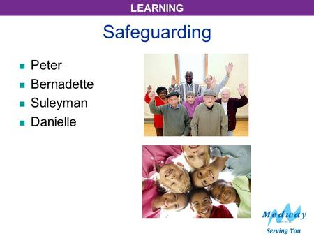 LEARNING Safeguarding Peter Bernadette Suleyman Danielle.