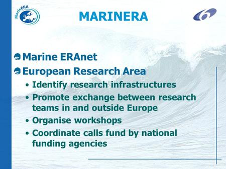 MARINERA Marine ERAnet European Research Area Identify research infrastructures Promote exchange between research teams in and outside Europe Organise.