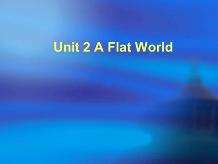 Unit 2 A Flat World.  Objectives Objectives  FocusFocus  Warming up Warming up  7.1 Asking people to do things 7.1 Asking people to do things  7.2.