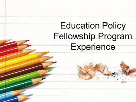 Education Policy Fellowship Program Experience. Mission of EPFP To prepare individuals for greater responsibility in creating and implementing sound public.