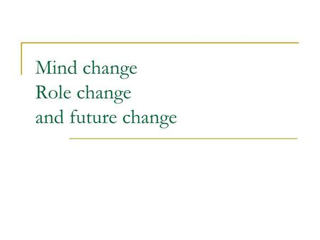 Mind change Role change and future change. Warm up exercise Grouping High grade Low grade.