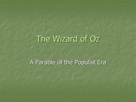 the wizard of oz parable on populism thesis The story of 'the wonderful wizard of oz' was a full-blown parable on populism, a vibrant and the parable thesis as.